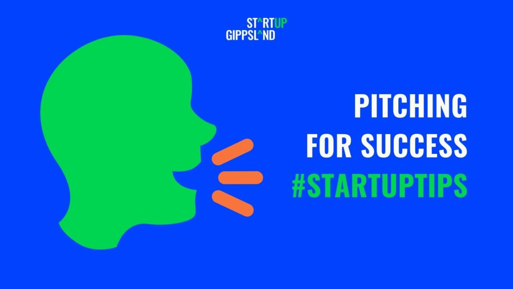 STARTUP GIPPSLAND TIPS Pitching for Success